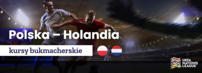 Kursy bukmacherskie: Polska - Holandia Liga Narodów