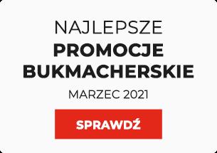 Najlepsze promocje bukmacherskie marzec 2021