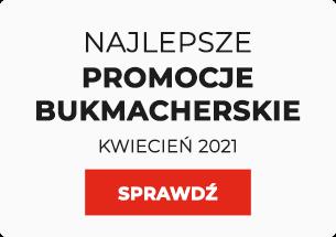 Promocje bukmacherskie kwiecień 2021