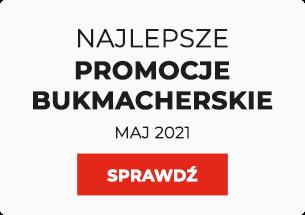 Promocje bukmacherskie maj 2021